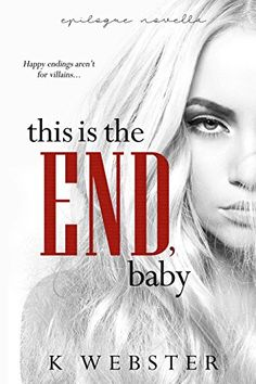 This is the End, Baby (War & Peace Book 7) by K Webster | May 23rd, 2017 (click to purchase)