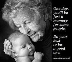 One day you'll be just a memory for some people. Do your best to be a good one. Peace...  You might like to tune into the friendly, supportive discussions in the Earth Friendly Food Choices group. We're helping to create a healthier, more loving and peaceful planet by helping people shift to a whole foods, plant based diet. Peace... https://www.facebook.com/groups/103906449752363/