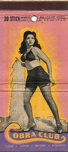 """burleskateer: """"Zorita is featured on this vintage 40's-era matchbook from the 'COBRA Club' ; located somewhere in downtown New York City.. She performed with a variety of snakes in her act,– but never with a cobra! """""""