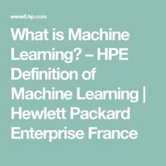 What is Machine Learning? – HPE Definition of Machine Learning | Hewlett Packard Enterprise France