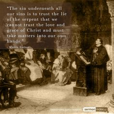 """The sin underneath all our sins is to trust the lie of the serpent that we cannot trust the love and grace of Christ and must take matters into our own hands. Christian Images, Christian Quotes, Martin Luther Quotes, Protestant Reformation, Christian Apologetics, Soli Deo Gloria, Reformed Theology, Bible Study Tools, Favorite Bible Verses"