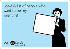 Look! A list of people who want to be my valentine!   Read More Funny:    http://wdb.es/?utm_campaign=wdb.es&utm_medium=pinterest&utm_source=pinterst-description&utm_content=&utm_term=