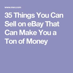 35 Things You Can Sell on eBay That Can Make You a Ton of Money