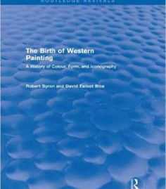 The Birth Of Western Painting: A History Of Colour Form And Iconography PDF