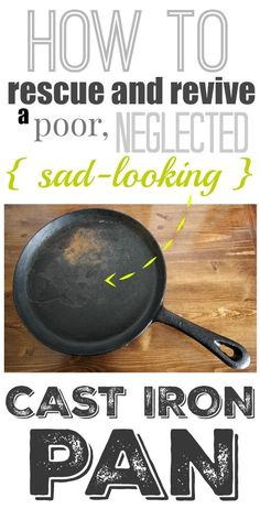 How to re-season your old, rusty, crusty cast iron pan and make it your favorite thing to cook with, just like it should be!