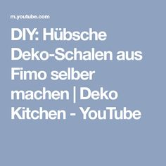 DIY: Hübsche Deko-Schalen aus Fimo selber machen | Deko Kitchen - YouTube