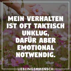 Mein Verhalten ist oft taktisch unklug, dafür aber emotional notwendig. - VISUAL STATEMENTS®