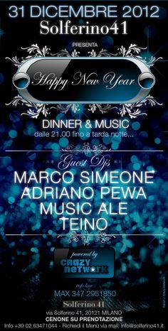 Lunedi 31 Dicembre 2012 *Crazy Network @SOLFERINO 41 - Via Solferino 41 MILANO (Mi)* Presenta *HAPPY NEW YEAR - Capodanno Con CENONE & MUSICA Fino a Tarda NOTTE - Guest DJs MARCO SIMEONE, ADRIANO PEWA, MUSIC ALE e TEINO* Dalle 21.00 In Poi.... Cena Su PRENOTAZIONE Info Line 02.63471044 ..... Per Chi Vuole Partecipare solo Alla Serata INGRESSO GRATUITO... http://www.facebook.com/events/181767221963371/?context=create