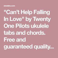 Cant Help Falling In Love Ukulele Chords Twenty One Pilots — brad ...