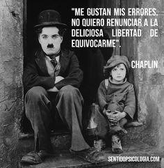 Me gustan mis errores. Chaplin.