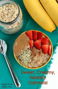 Easy, Sweet, Creamy, Healthy Oatmeal - totally customizable to your tastes. Absolutely NO Sugar and NO Dairy....yet the sweetest, creamiest oatmeal you've ever had!!!