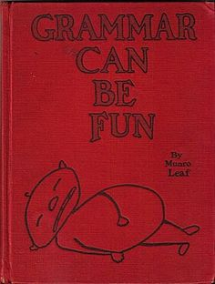 For @Mignon Fogarty  (Grammar Girl), a favorite book cover in honor of National Grammar Day.     (Leaf, Munro. Grammar Can Be Fun. New York: Frederick A. Stokes Company, 1934.)
