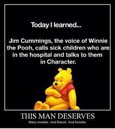 Jim Cummings, the voice of Winnie the Pooh, calls sick children who are in the hospital and talks to them in character. - Faith in Humanity.... awwwwwww