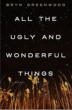 All the Ugly and Beautiful Things by Bryn Greenwood