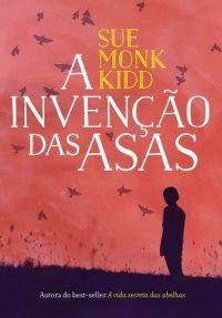 A Invenção das Asas - Sue Monk Kidd ~ Bebendo Livros
