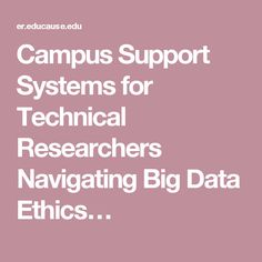 Campus Support Systems for Technical Researchers Navigating Big Data Ethics…