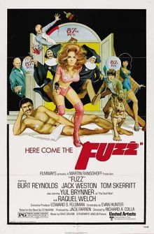 """Fuzz is a 1972 American action comedy film directed by Richard A. Colla and starring Burt Reynolds, Yul Brynner, Raquel Welch, Tom Skeritt, and Jack Weston. The screenplay was written by Evan Hunter, based on the 1968 novel of the same name that was part of the """"87th Precinct"""" series he wrote under the name Ed McBain. Dave Grusin composed the film's soundtrack score."""