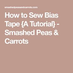 How to Sew Bias Tape {A Tutorial} - Smashed Peas & Carrots