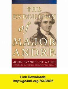 The Execution of Major Andre (9780312238896) John Evangelist Walsh , ISBN-10: 0312238894  , ISBN-13: 978-0312238896 ,  , tutorials , pdf , ebook , torrent , downloads , rapidshare , filesonic , hotfile , megaupload , fileserve
