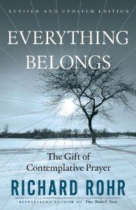 """Everything Belongs: The Gift of Contemplative Prayer by Richard Rohr (recommended by Author Anne Marie Miller of """"Lean on Me"""" - women's small group study November Richard Rohr Books, Centering Prayer, Contemplative Prayer, Spiritual Formation, Book Worms, Just In Case, Christianity, Mystic, Books To Read"""