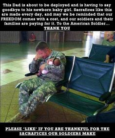 Having to say goodbye to his newborn daughter --> thank you Soldier, may God Bless You!