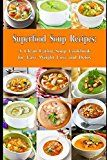 Superfood Soup Recipes: A Clean Eating Soup Cookbook for Easy Weight Loss and Detox: Healthy Recipes for Weight Loss Detox and Cleanse (Everyday Souping and Soup Diet) Reviews