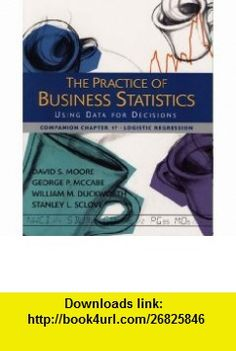 The Practice of Business Statistics Companion Chapter 17 Logistic Regression (9780716757252) David S. Moore, George P. McCabe, William M. Duckworth, Stanley L. Sclove , ISBN-10: 0716757257  , ISBN-13: 978-0716757252 ,  , tutorials , pdf , ebook , torrent , downloads , rapidshare , filesonic , hotfile , megaupload , fileserve