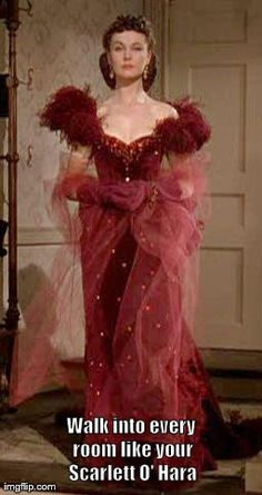 Walk into every room like your Scarlett O' Hara   image tagged in dress   made w/ Imgflip meme maker