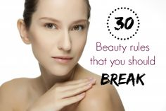 Everything Pretty: 30 Beauty Rules That You Should Break