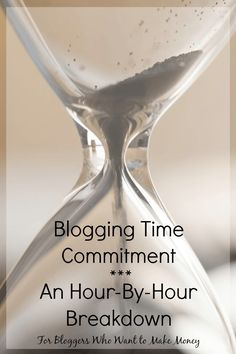 Blogging Time Commitment - an hour-by-hour breakdown for the blogger who wants to make money
