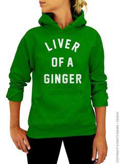 Irish Hoodie, Liver of A Ginger, Hooded Sweatshirt, St Patricks Day, Irish Sweatshirt, Unisex, Hooded Sweatshirt, Pullover Sweatshirt, Green