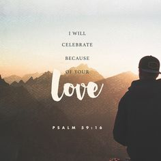 """""""As for me, I will sing about your strength; I will praise your loyal love in the morning. For you are my refuge and my place of shelter when I face trouble."""" Psalms 59:16 NET http://bible.com/107/psa.59.16.net"""