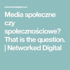Media społeczne czy społecznościowe? That is the question. | Networked Digital