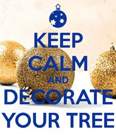 KEEP CALM AND DECORATE YOUR TREE