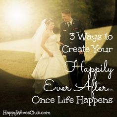 "3 Ways to Create Your ""Happily Ever After""…Once Life Happens - #Marriage"