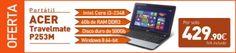"Acer TravelMate P253-M    Core i3 2348M / 2.3 GHz - Windows 8 64-bit - 4 GB RAM - 500 GB HDD - DVD SuperMulti - 15.6"" CineCrystal panorámico 1366 x 768 / HD - Intel HD Graphics 3000    429,90€ con IVA incluído"