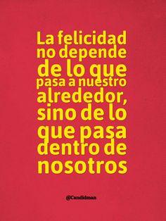"""""""La #Felicidad no depende de lo que pasa a nuestro alrededor, sino de lo que pasa dentro de nosotros"""". @candidman #Frases #Motivacion"""
