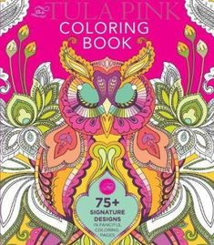 The Tula Pink Coloring Book: 75+ Signature Designs in Fanciful Coloring Pages PDF