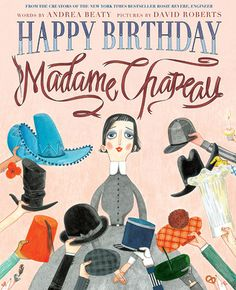 Happy Birthday, Madame Chapeau by Andrea Beaty, David Roberts (Illustrations)