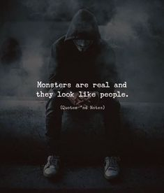 Quotes nd Notes - People Photos - Ideas of People Photos - Monsters are real and they look like people. Photo by: Ahmed Zayan via Dark Quotes, Wisdom Quotes, True Quotes, Motivational Quotes, Inspirational Quotes, People Quotes, Attitude Quotes, Mood Quotes, Positive Quotes