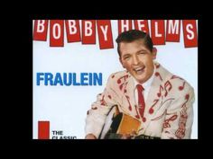 """""""Fraulein"""" a number 1 Country hit in 1957 for Bobby Helms, it spent 52 weeks on the charts."""