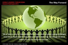 """The Way Forward    """"I believe that to meet the challenges of our times, human beings will have to develop a greater sense of universal responsibility. Each of us must learn to work not just for oneself, one's own family or nation, but for the benefit of all humankind. Universal responsibility is the key to human survival. It is the best foundation for world peace.""""    Tenzin Gyatso, 14th Dalai Lama"""