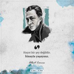 Hayat bir şey değiIdir. İtinayIa yaşayınız. - Albert Camus
