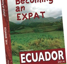 Coming soon, a book that will teach you about life in Ecuador, if it's for you, and how to move, live, work, and retire in Ecuador! www.becominganexpat.com