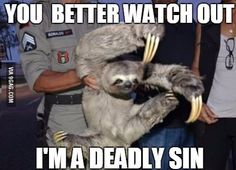 Watch out, I'm a deadly Sin! <- Hide yourself pray for mercy #Funny #funny