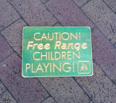 Caution! Free Range Children Playing Sign   https://www.etsy.com/listing/210260011/caution-free-range-children-playing