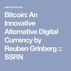 Bitcoin: An Innovative Alternative Digital Currency by Reuben  Grinberg :: SSRN