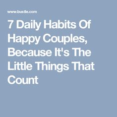 7 Daily Habits Of Happy Couples, Because It's The Little Things That Count