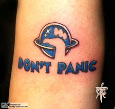 Hitchhiker's Guide to the Galaxy: Don't Panic - definitely a contender for my H2G2 tattoo