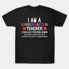I Am a Kindergarten Teacher T-shirt – Ronole Company Newsletter, Kindergarten Teacher Shirts, Black Lives Matter Shirt, Problem Solving, Mens Tops, T Shirt, Circuit, Supreme T Shirt, Tee Shirt